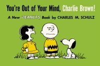 [Image for Peanuts: You're Out Of Your Mind, Charlie Brown]