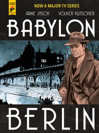 [Image for BABYLON BERLIN: Read the Original Graphic Novel That Inspired the Acclaimed TV Series!]